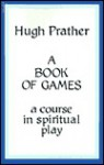 A Book of Games: A Course in Spiritual Play (Dolphin Book) - Hugh Prather