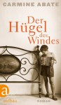Der Hügel des Windes: Roman (German Edition) - Carmine Abate, Esther Hansen