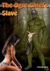 The Ogre Chief's Slave (Ogre Erotica) - Christie Sims, Alara Branwen