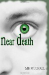 Near Death - M.B. Mulhall
