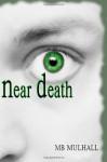 Near Death - M.B. Mulhall