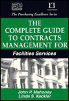 The Complete Guide To Contracts Management For Facilities Services - John P. Mahoney