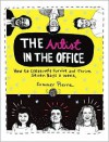 The Artist in the Office: How to Creatively Survive and Thrive Seven Days a Week - Summer Pierre