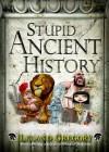 Stupid Ancient History - Leland Gregory