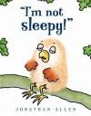 I'm Not Sleepy! - Jonathan Allen