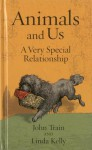 Animals and Us: A Very Special Relationship - John Train