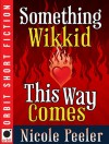 Something Wikkid This Way Comes - Nicole Peeler