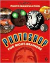 Photoshop for Right-Brainers: The Art of Photo Manipulation [With CDROM] - Al Ward, Sybex