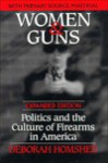 Women and Guns: Politics and the Culture of Firearms in America - Deborah Homsher