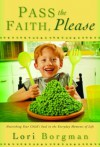 Pass the Faith, Please: Nourishing Your Child's Soul in the Everyday Moments of Life - Lori Borgman