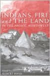 Indians, Fire, and the Land in the Pacific Northwest - Robert Boyd
