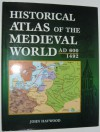 Historical Atlas of the Medieval World AD 600 - 1492 - John Haywood