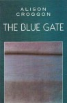 The Blue Gate - Alison Croggon