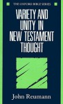 Variety and Unity in New Testament Thought - John Reumann