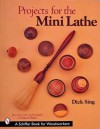 Projects for the Mini Lathe - Dick Sing