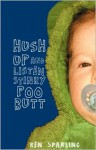 Hush Up and Listen Stinky Poo Butt - Ken Sparling