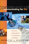 Communicating for Life (RenewedMinds): Christian Stewardship in Community and Media - Quentin J. Schultze, Martin Marty