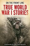 On the Front Line: True World War I Stories - Jon E. Lewis