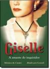 Giselle A Amante Do Inquisidor - Mônica de Castro, Leonel