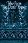 Tales from the Dark Tower - Joseph Vargo, Christine Filipak, Eric Muss-Barnes, Jalone J. Haessig