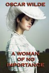 A Woman of No Importance: A Play - Oscar Wilde