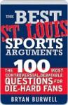 Best St. Louis Sports Arguments - Bryan Burwell