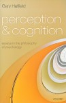 Perception and Cognition: Essays in the Philosophy of Psychology - Gary Hatfield