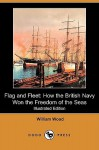 Flag and Fleet: How the British Navy Won the Freedom of the Seas (Illustrated Edition) (Dodo Press) - William Wood, David Beatty