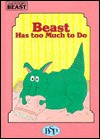 Beast Has Too Much to Do (Adventures of Beast Series) - Sheila Sanders, Marjorie L. Oelerich