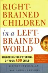 Right-Brained Children in a Left-Brained World: Unlocking the Potential of Your ADD Child - Jeffrey Freed