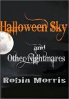 Halloween Sky and Other Nightmares - Robin Morris
