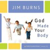 God Made Your Body (Pure Foundations) - Jim Burns