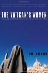 The Vatican's Women: Female Influence at the Holy See - Paul Hofmann