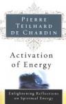 Activation of Energy - Pierre Teilhard de Chardin