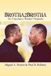 Brotha2brotha: Da View from a 'Brotha's' Perspective - Miguel A. Bryant