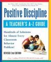 Positive Discipline: A Teacher's A-Z Guide: Hundreds of Solutions for Almost Every Classroom Behavior Problem! - Jane Nelsen, Roslyn Duffy