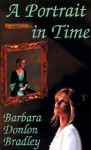 A Portrait in Time - Barbara Donlon Bradley