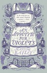 An Appetite for Violets - Martine Bailey