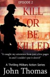 Kill Or Be Killed: Episode 2 (The Thrilling Military Action Series) - John Thomas