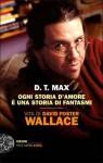 Ogni storia d'amore è una storia di fantasmi. Vita di David Foster Wallace - D.T. Max, Alessandro Mari