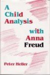 A Child Analysis with Anna Freud - Peter Heller, Salome Burckhardt, Mary Weigand