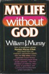 My Life Without God - William J. Murray