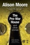 The Pre-War House and Other Stories - Alison Moore