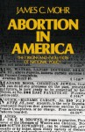 Abortion in America: The Origins and Evolution of National Policy, 1800-1900 - James C. Mohr
