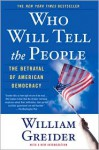 Who Will Tell The People: The Betrayal Of American Democracy - William Greider