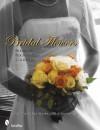 Bridal Flowers: Bouquets, Boutonnieres, Corsages - Ginny Parfitt, Bill Murphy, Tina Skinner, AFID