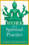 Work As A Spiritual Practice - Lewis Richmond