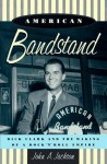American Bandstand: Dick Clark and the Making of a Rock 'n' Roll Empire - John Jackson