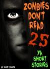 Zombies Don't Read: 25 YA Short Stories - Rusty Fischer