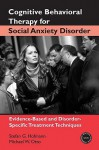 Cognitive Behavioral Therapy for Social Anxiety Disorder: Evidence-Based and Disorder-Specific Treatment Techniques (Practical Clinical Guidebooks) - Stefan G. Hofmann, Michael W. Otto